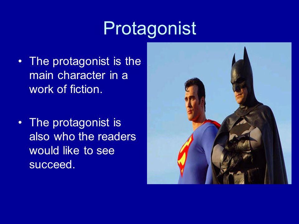 Protagonist The protagonist is the main character in a work of fiction.