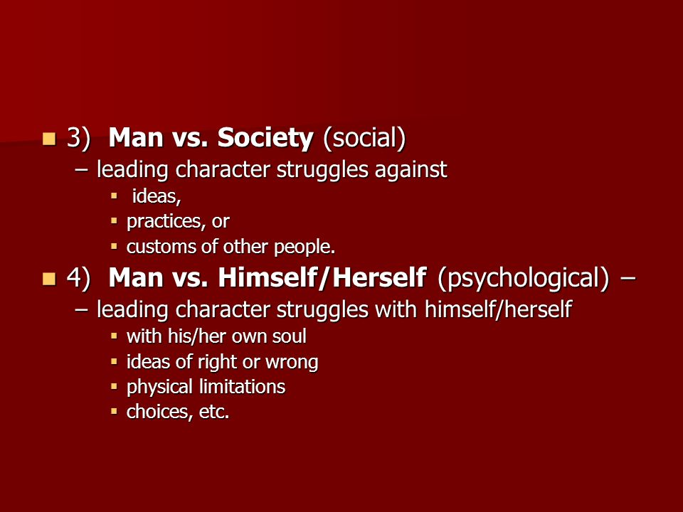 3) Man vs. Society (social) 3) Man vs.