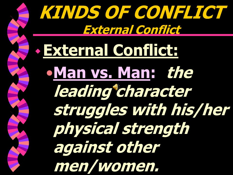 TYPES OF CONFLICT w EXTERNAL CONFLICT: A struggle with a force OUTSIDE of oneself.
