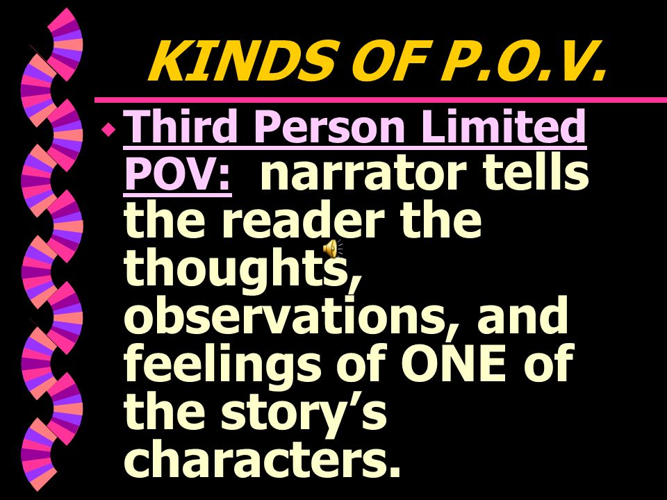 w Third Person Omniscient (all- knowing) POV: allows the narrator to relate the thoughts and feelings of several, if not all, the story's characters.