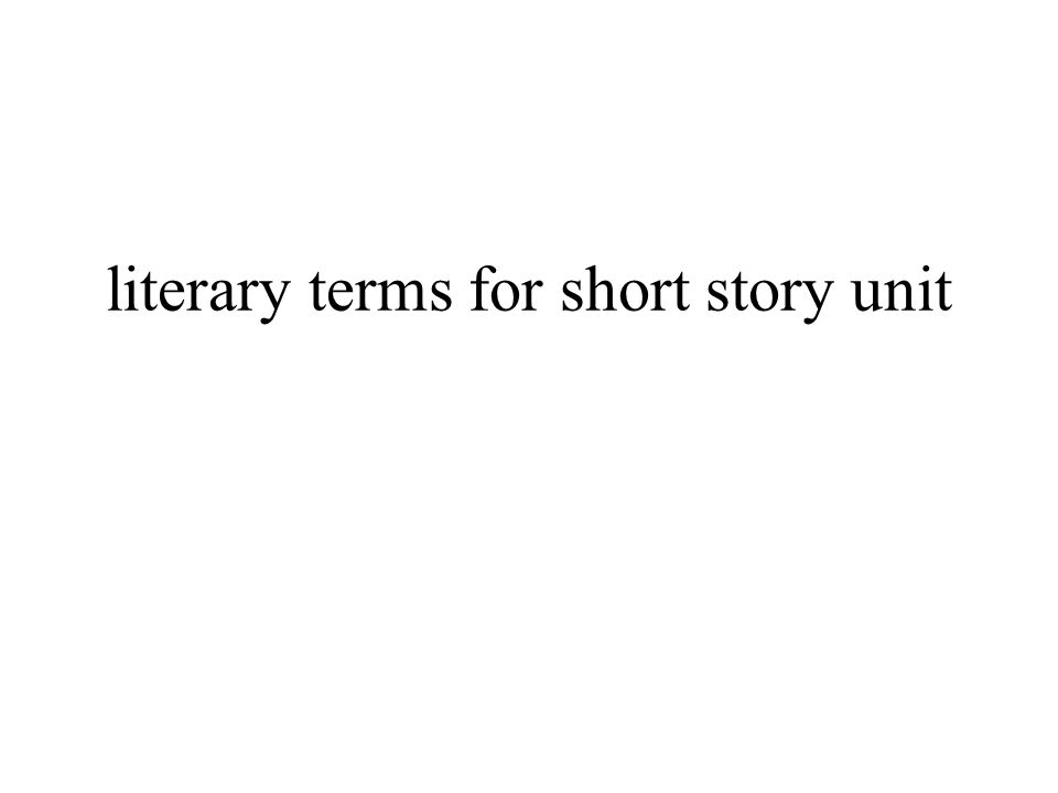 literary terms for short story unit