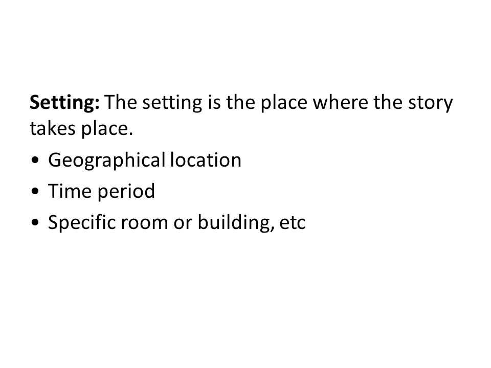 Setting: The setting is the place where the story takes place.