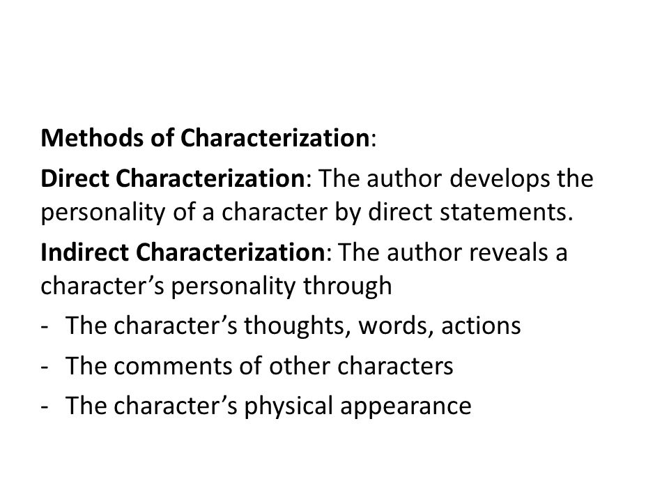 Methods of Characterization: Direct Characterization: The author develops the personality of a character by direct statements.