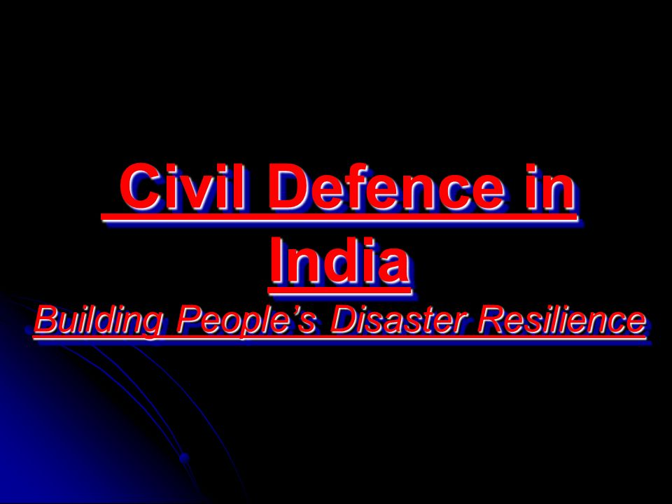 Civil Defence in India Building People's Disaster Resilience Civil Defence in India Building People's Disaster Resilience