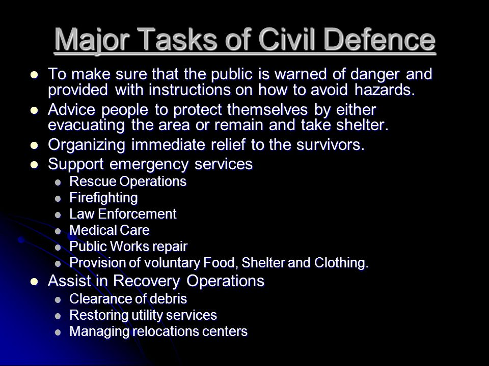 Major Tasks of Civil Defence To make sure that the public is warned of danger and provided with instructions on how to avoid hazards.