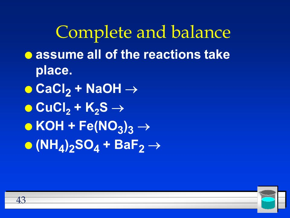 43 Complete and balance l assume all of the reactions take place.