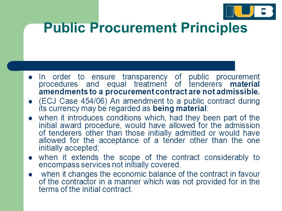 Public Procurement Principles In order to ensure transparency of public procurement procedures and equal treatment of tenderers material amendments to a procurement contract are not admissible.