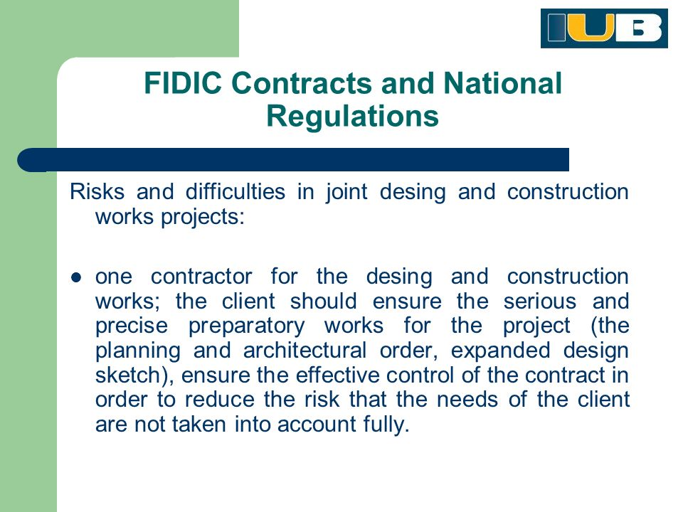 FIDIC Contracts and National Regulations Risks and difficulties in joint desing and construction works projects: one contractor for the desing and construction works; the client should ensure the serious and precise preparatory works for the project (the planning and architectural order, expanded design sketch), ensure the effective control of the contract in order to reduce the risk that the needs of the client are not taken into account fully.