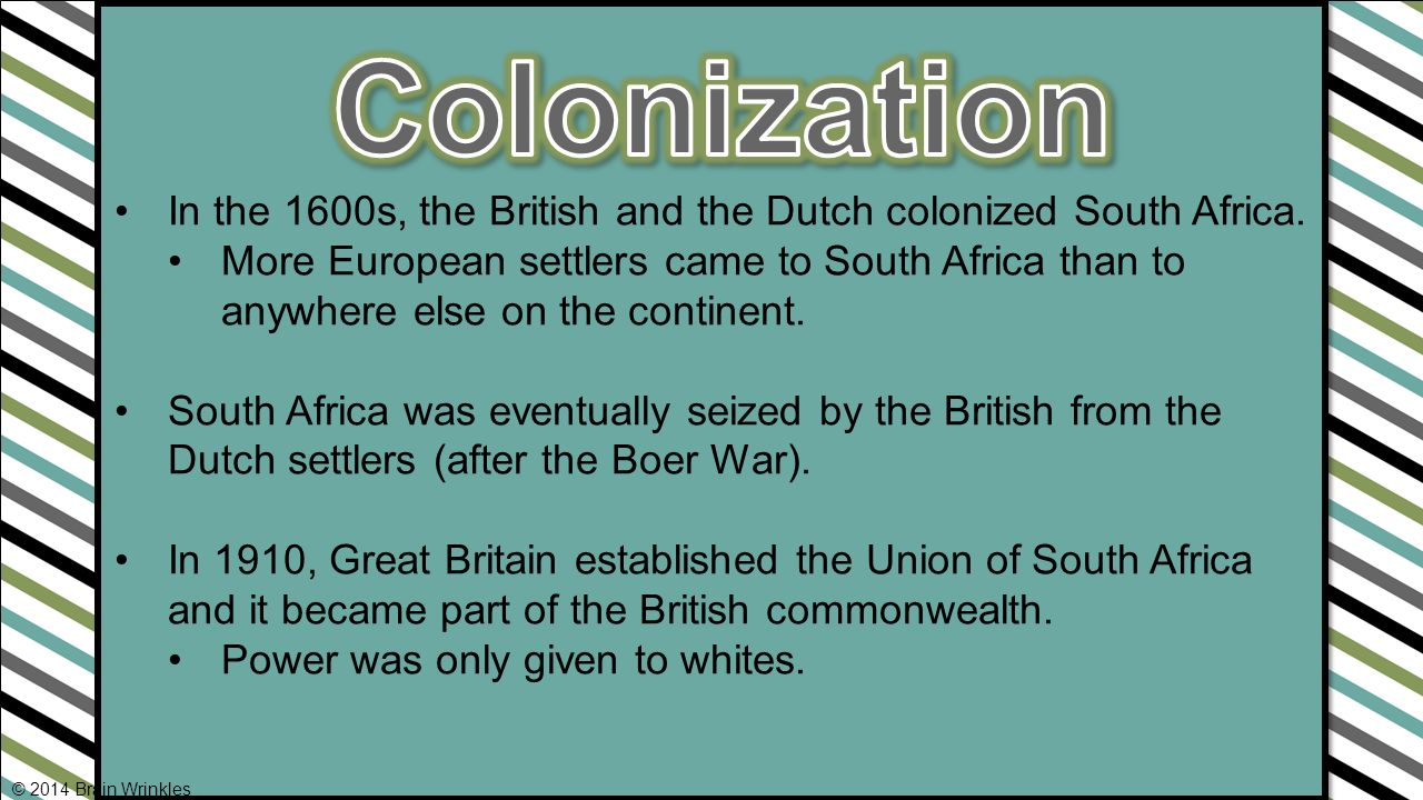 In the 1600s, the British and the Dutch colonized South Africa.