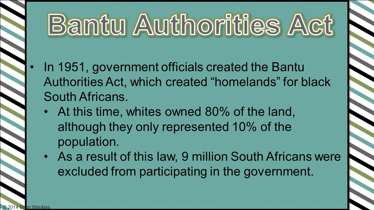 In 1951, government officials created the Bantu Authorities Act, which created homelands for black South Africans.