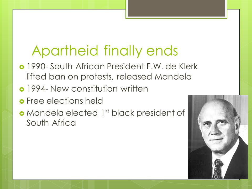 Apartheid finally ends  South African President F.W.