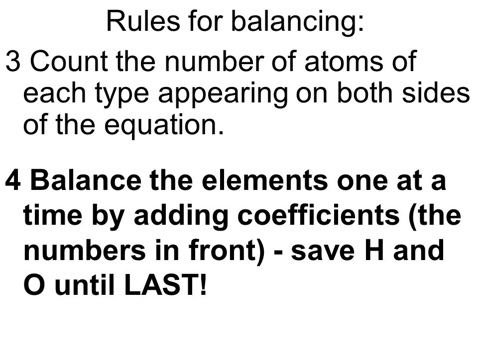 Rules for balancing: 3 Count the number of atoms of each type appearing on both sides of the equation.