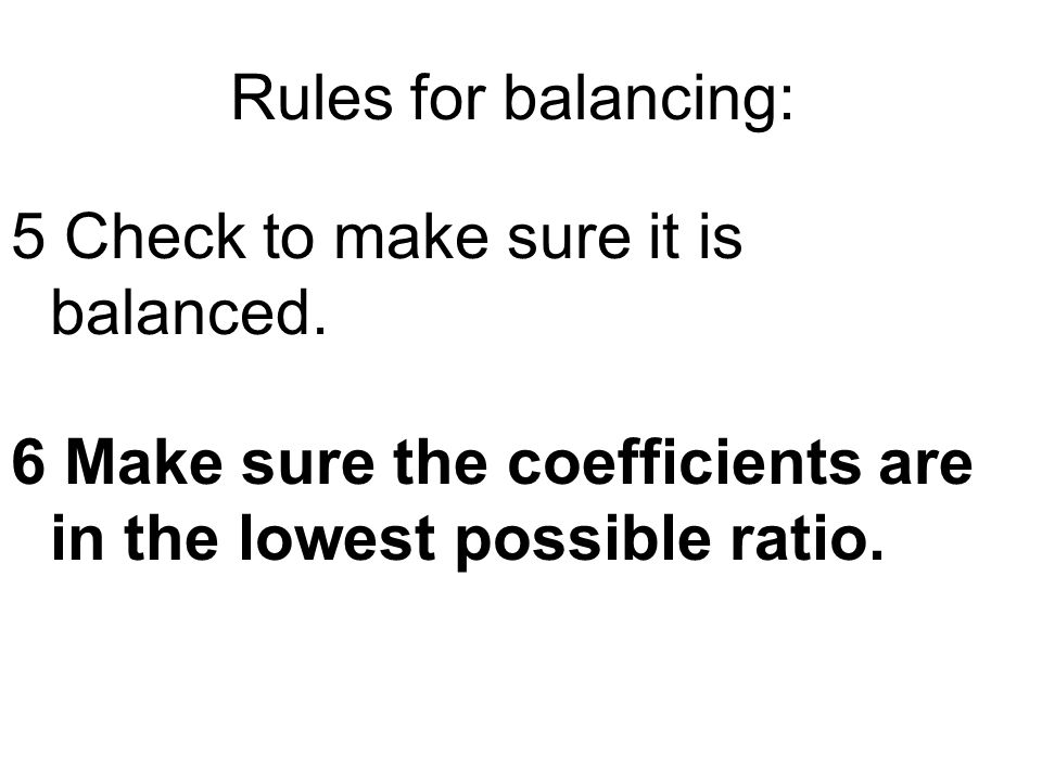 Rules for balancing: 5 Check to make sure it is balanced.