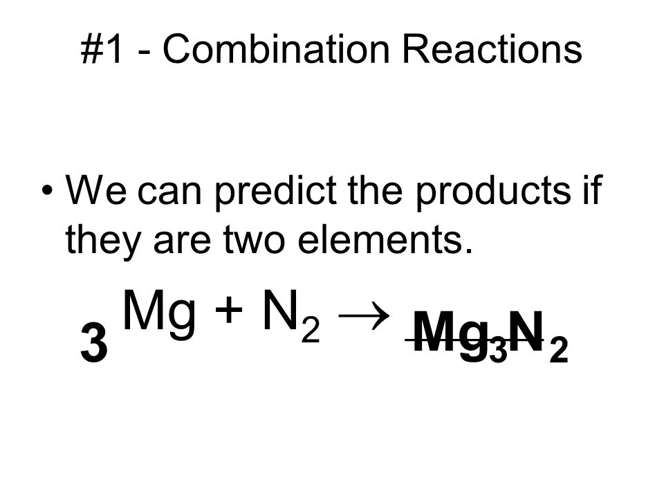 #1 - Combination Reactions We can predict the products if they are two elements.