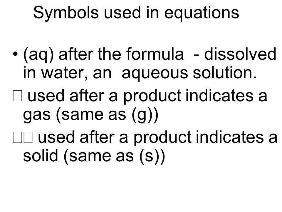 Symbols used in equations (aq) after the formula - dissolved in water, an aqueous solution.