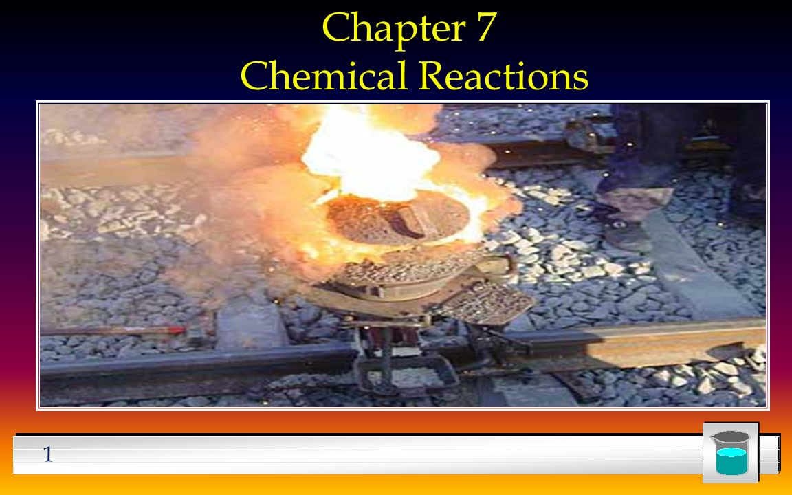 1 Chapter 7 Chemical Reactions