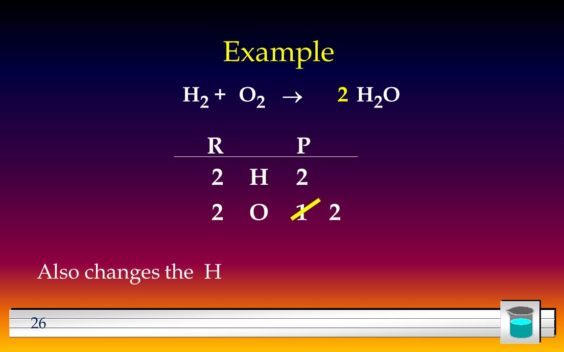 26 Example H 2 +H2OH2OO2O2  Also changes the H RP H O