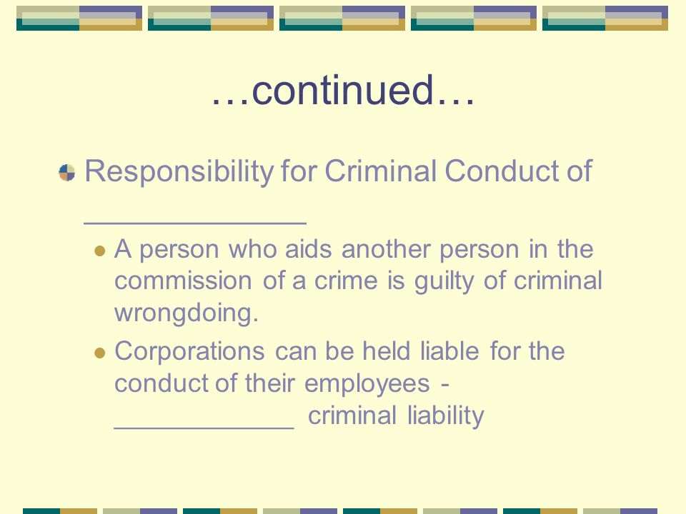 …continued… Responsibility for Criminal Conduct of _____________ A person who aids another person in the commission of a crime is guilty of criminal wrongdoing.