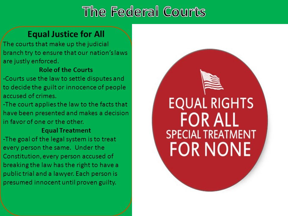 Equal Justice for All The courts that make up the judicial branch try to ensure that our nation's laws are justly enforced.
