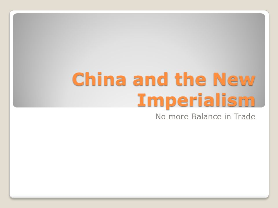 China and the New Imperialism No more Balance in Trade