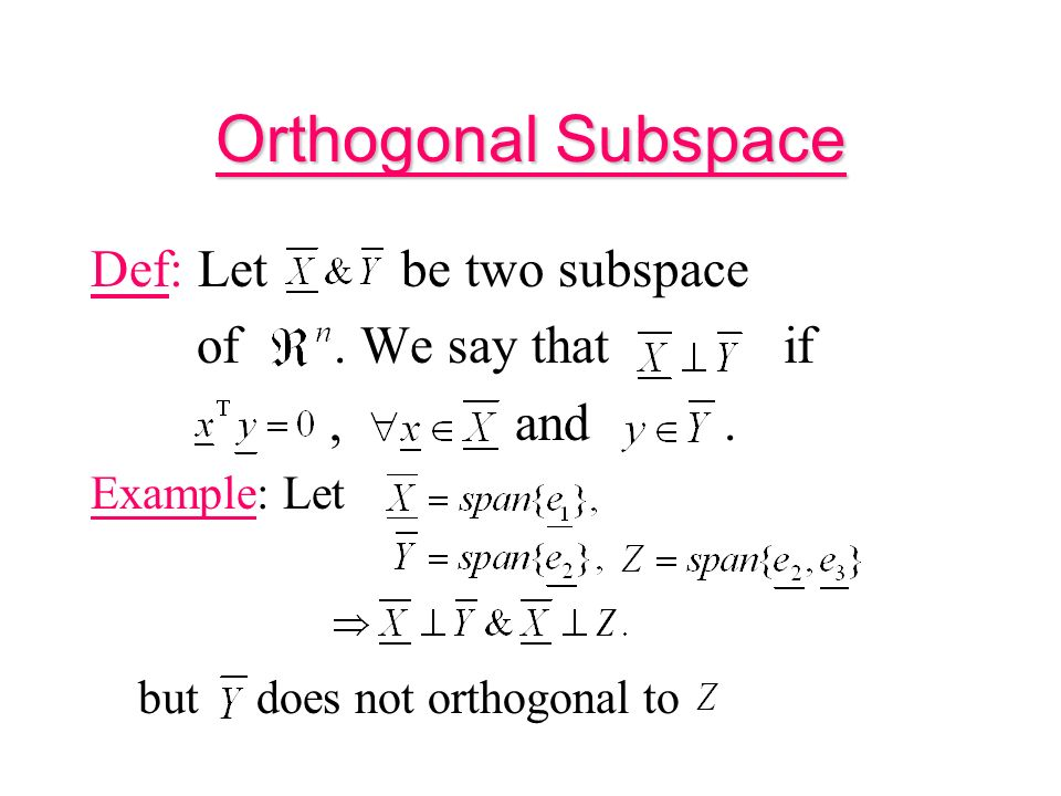 Orthogonal Subspace Def: Let be two subspace of. We say that if, and.