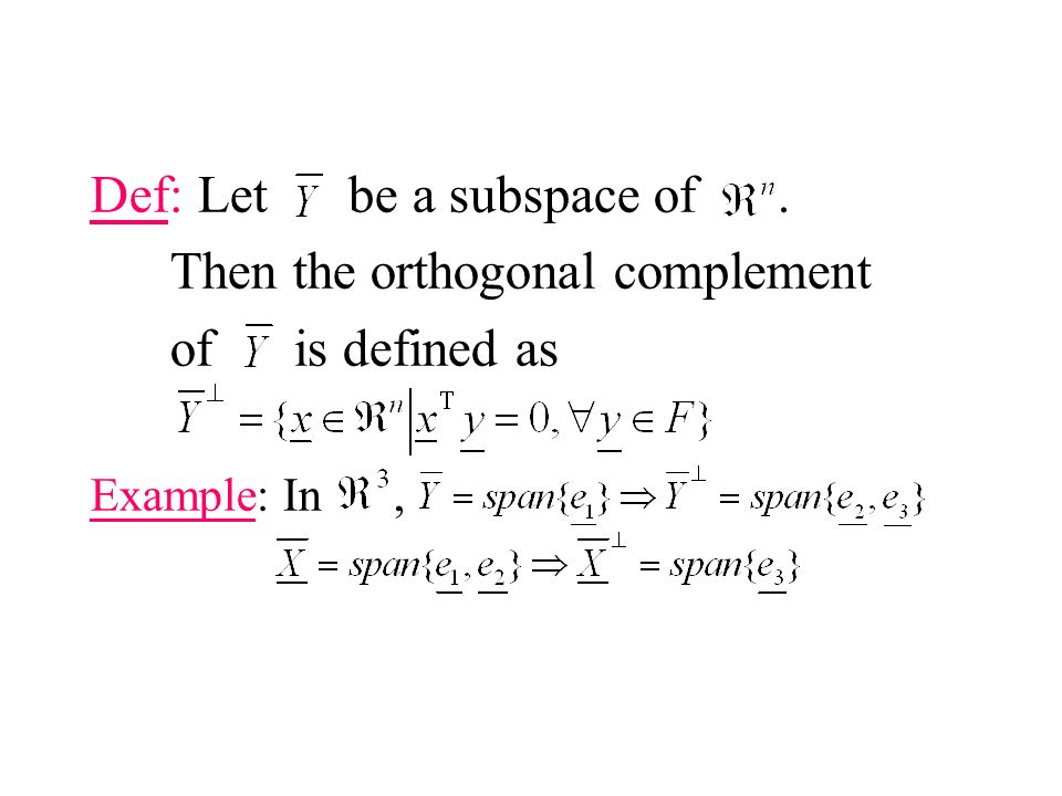 Def: Let be a subspace of. Then the orthogonal complement of is defined as Example: In,