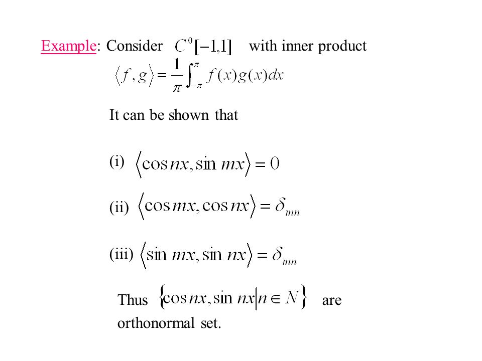 Example: Consider with inner product It can be shown that (i) (ii) (iii) Thus are orthonormal set.