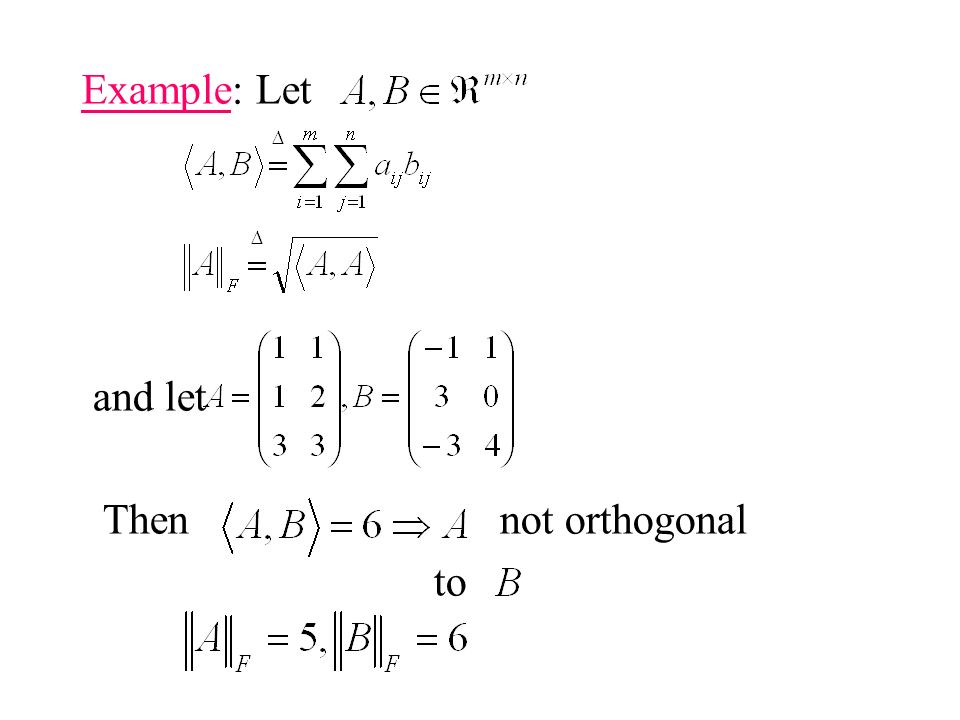 Example: Let and let Then not orthogonal to