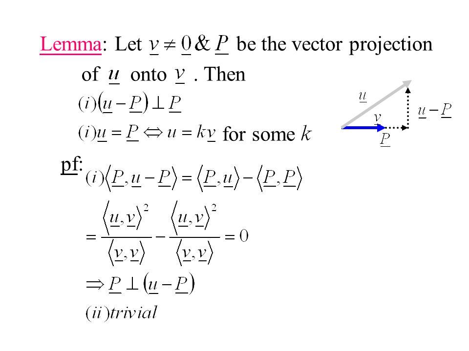 Lemma: Let be the vector projection of onto. Then for some pf: