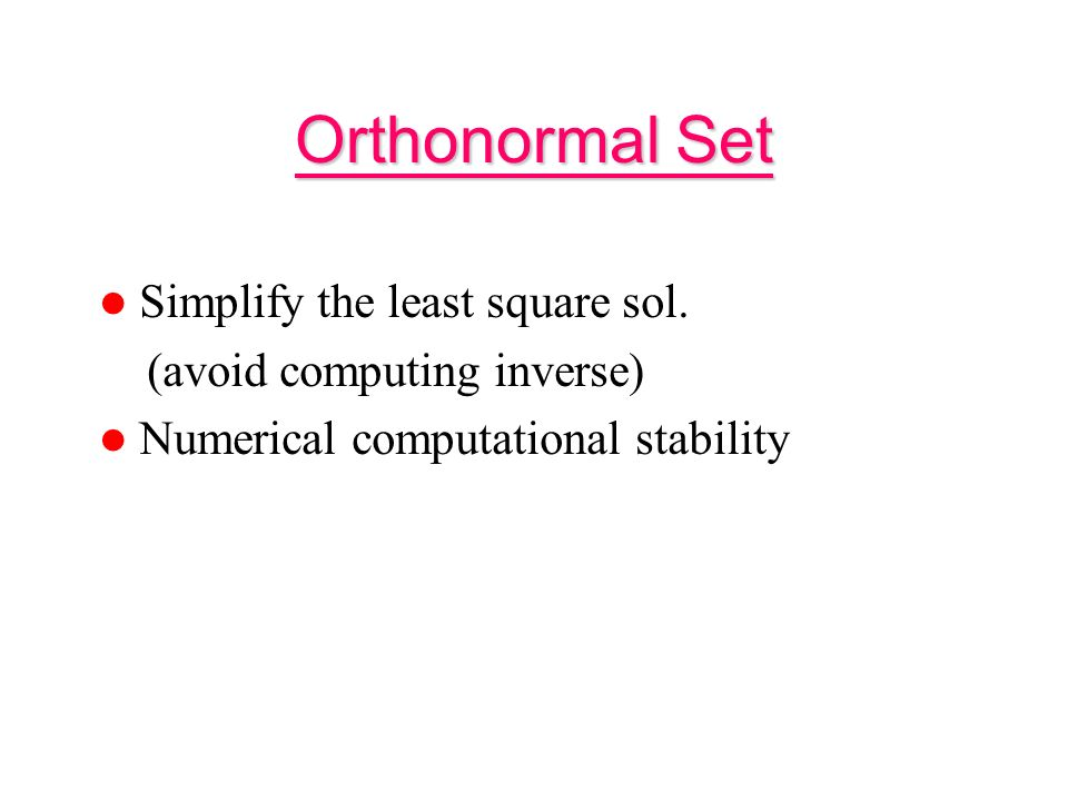 Orthonormal Set Simplify the least square sol.