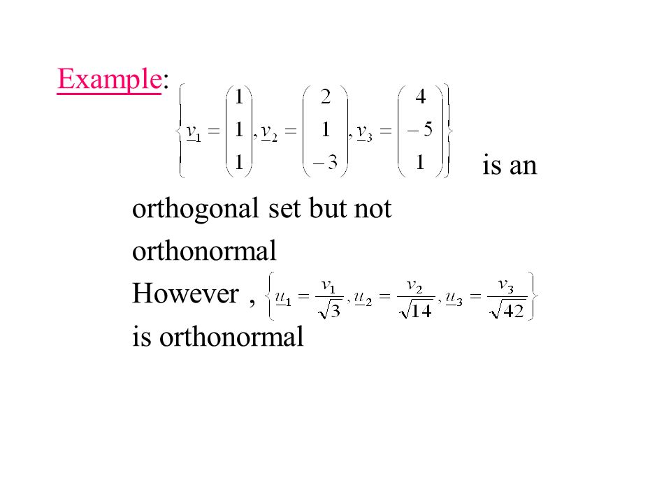 Example: is an orthogonal set but not orthonormal However, is orthonormal