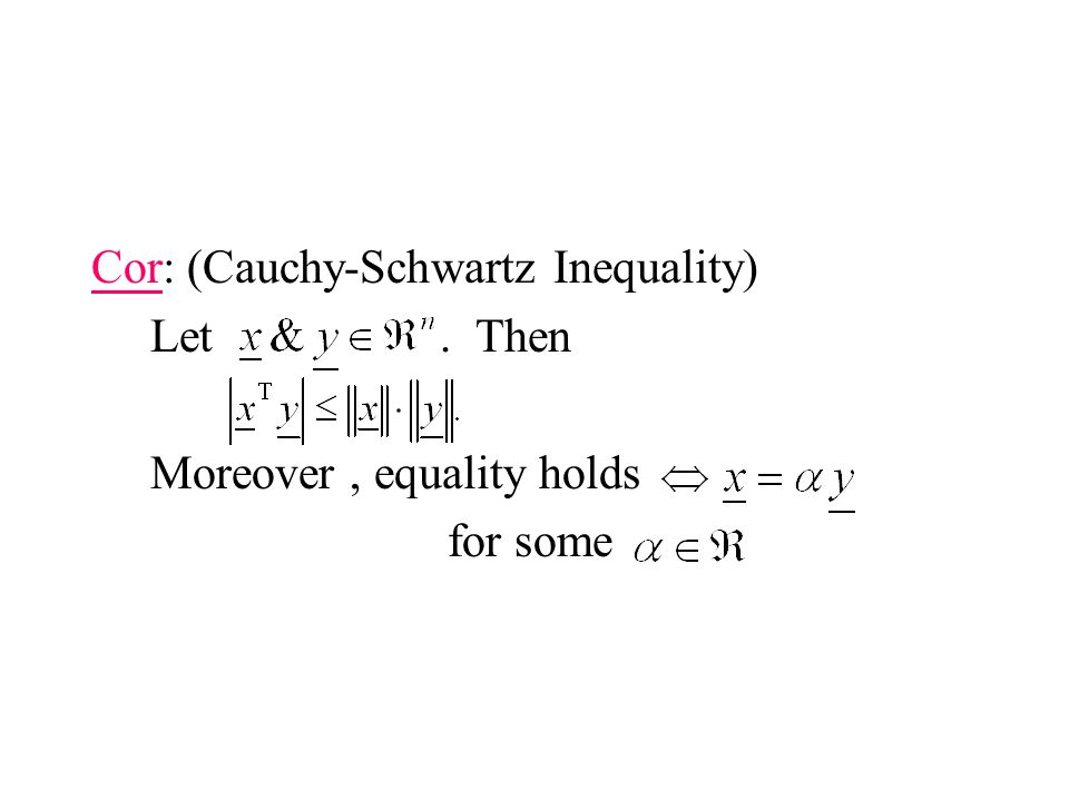 Cor: (Cauchy-Schwartz Inequality) Let. Then Moreover, equality holds for some
