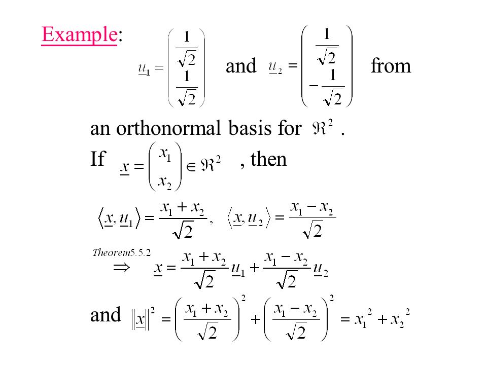 Example: and from an orthonormal basis for. If, then and