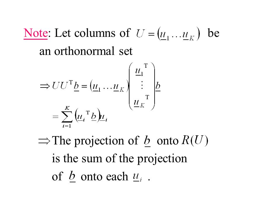 Note: Let columns of be an orthonormal set The projection of onto is the sum of the projection of onto each.