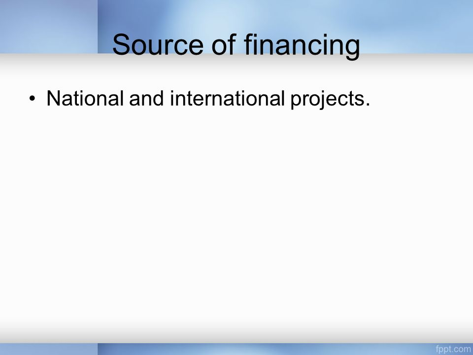 Source of financing National and international projects.