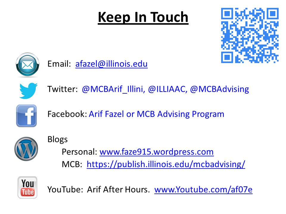 Keep In Touch  @MCBAdvising Facebook: Arif Fazel or MCB Advising Program Blogs Personal:   MCB:   YouTube: Arif After Hours.