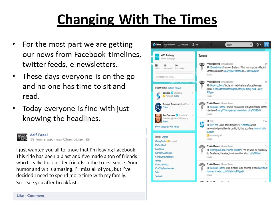For the most part we are getting our news from Facebook timelines, twitter feeds, e-newsletters.