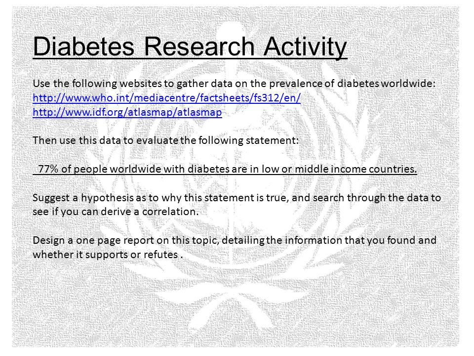 Diabetes Research Activity Use the following websites to gather data on the prevalence of diabetes worldwide:     Then use this data to evaluate the following statement: 77% of people worldwide with diabetes are in low or middle income countries.