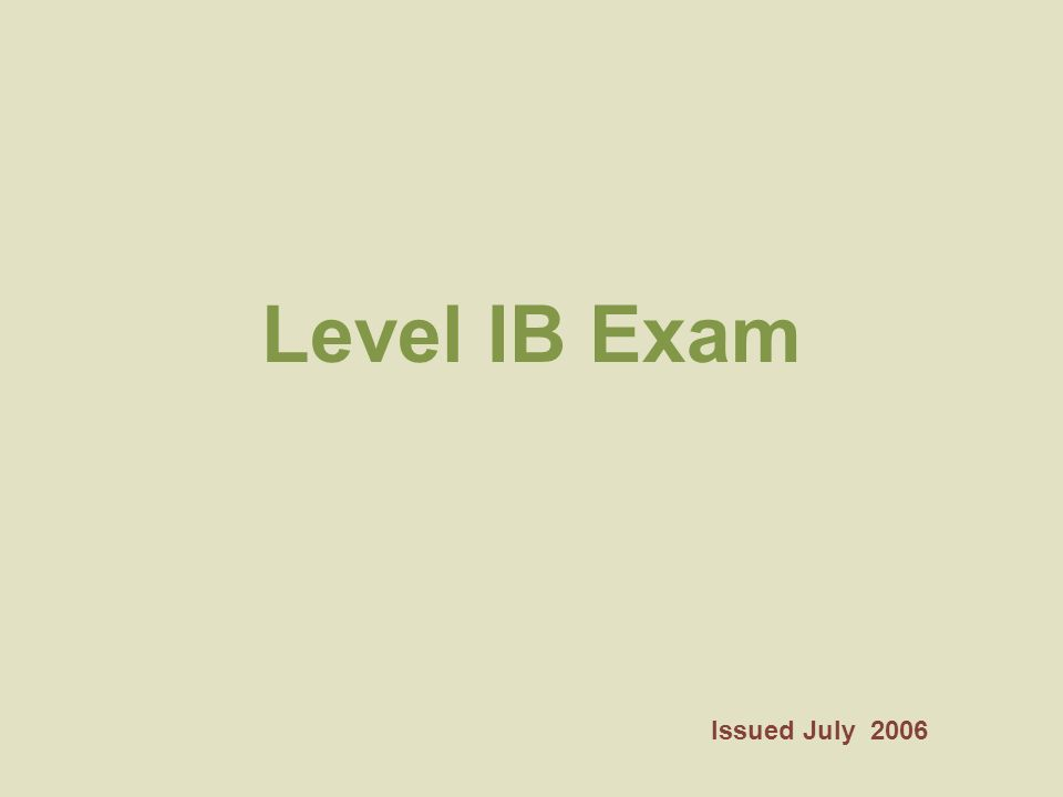 Level IB Exam Issued July 2006