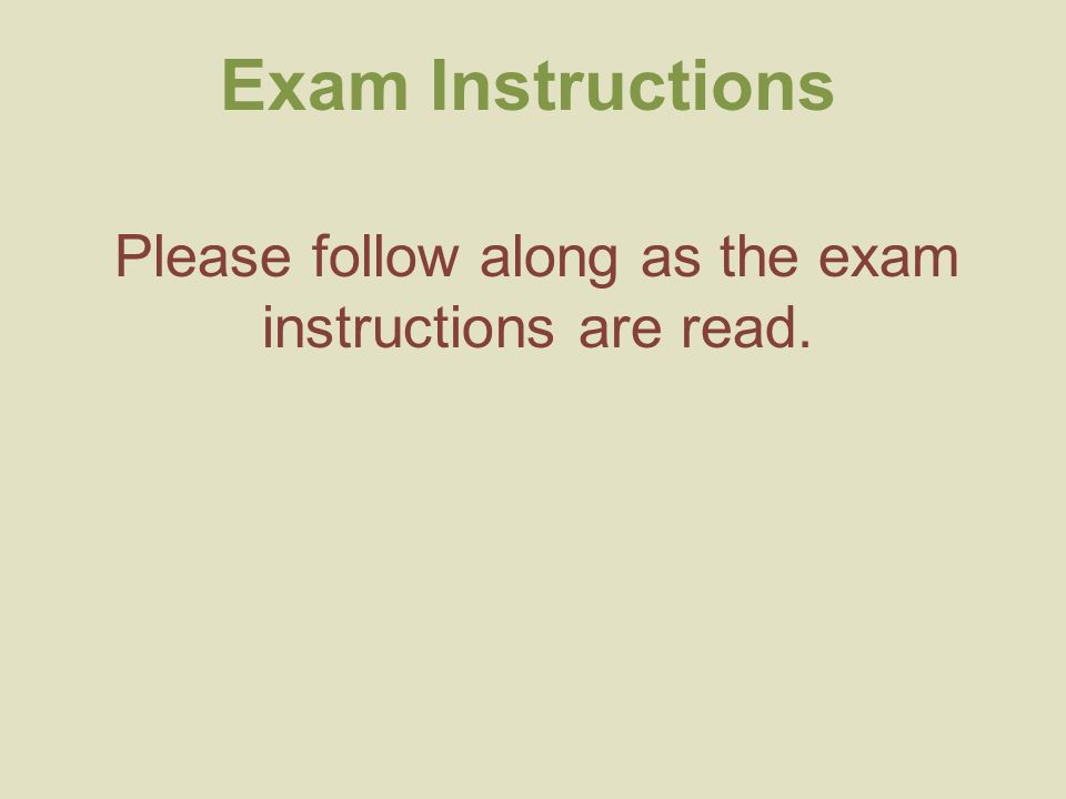Please follow along as the exam instructions are read. Exam Instructions