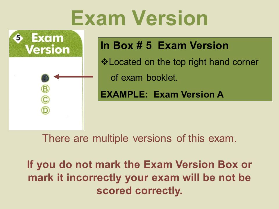 Exam Version In Box # 5 Exam Version  Located on the top right hand corner of exam booklet.