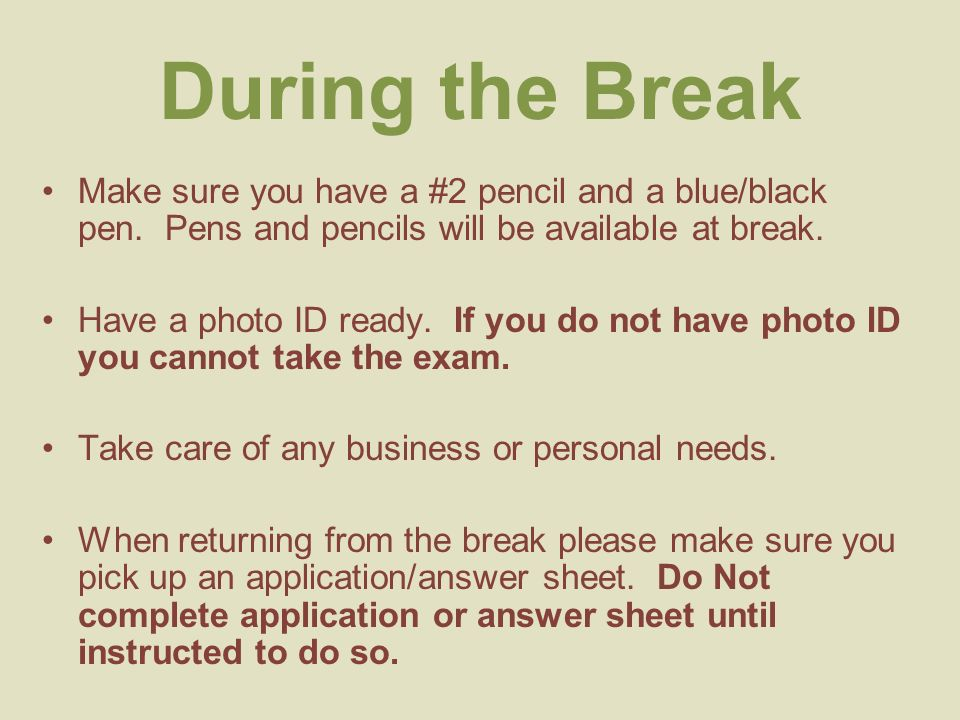 During the Break Make sure you have a #2 pencil and a blue/black pen.