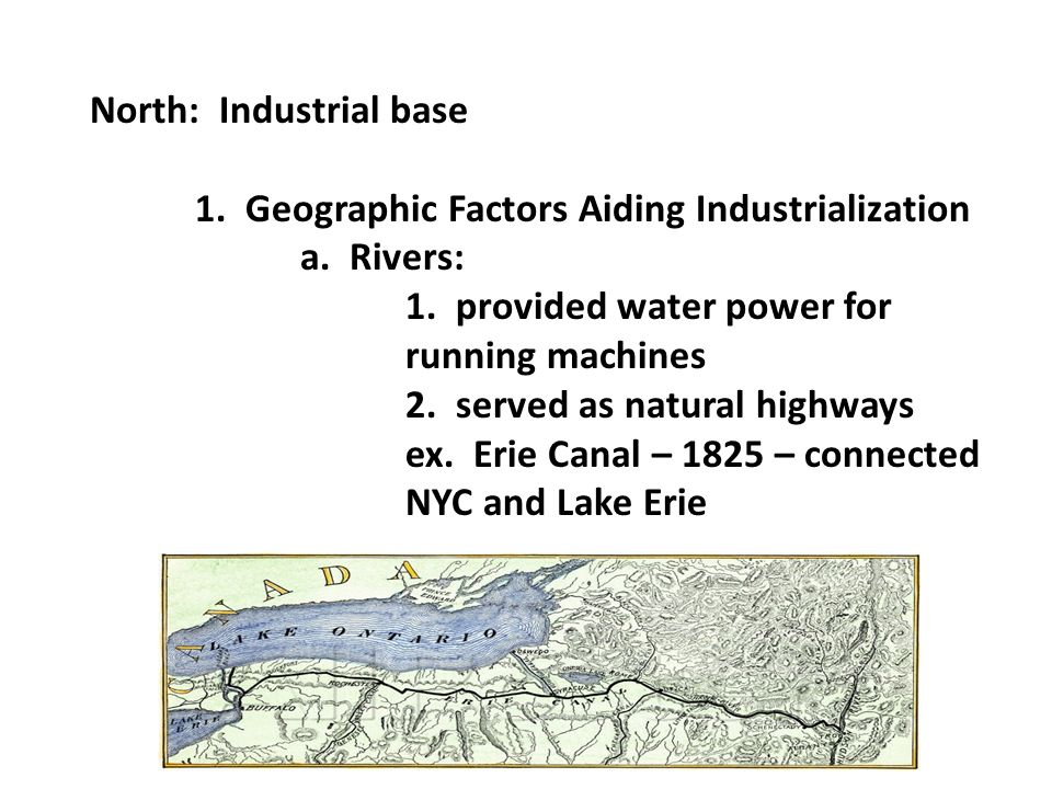 North: Industrial base 1. Geographic Factors Aiding Industrialization a.