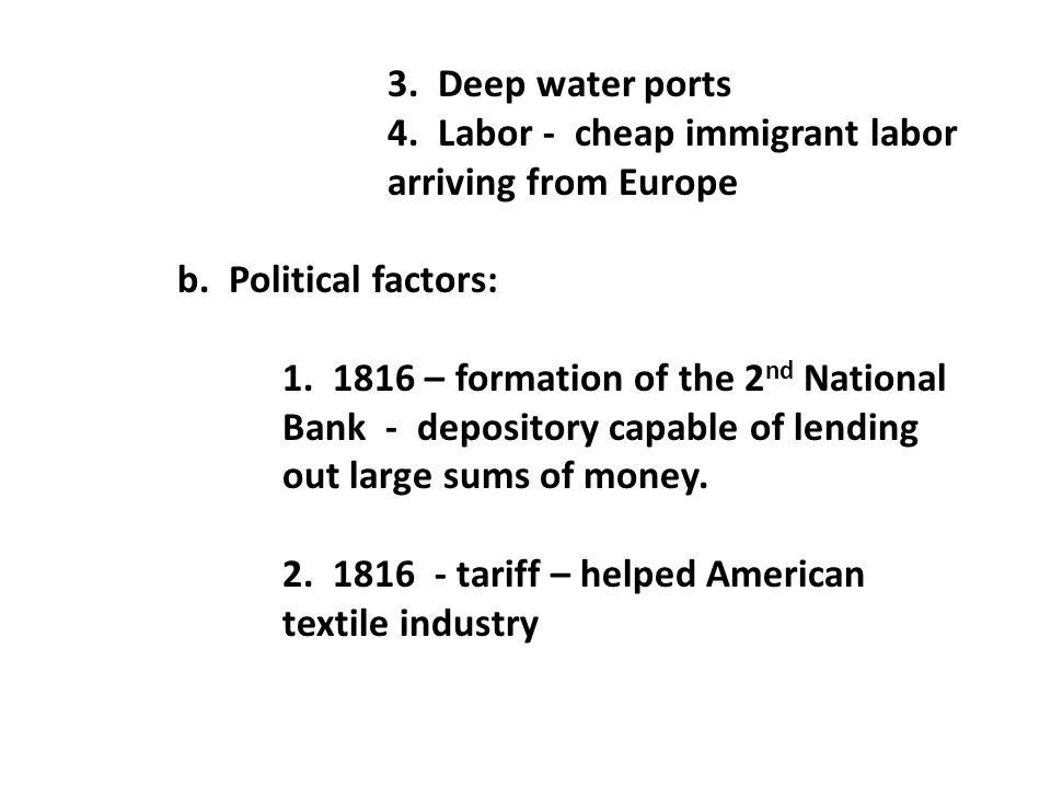 3. Deep water ports 4. Labor - cheap immigrant labor arriving from Europe b.