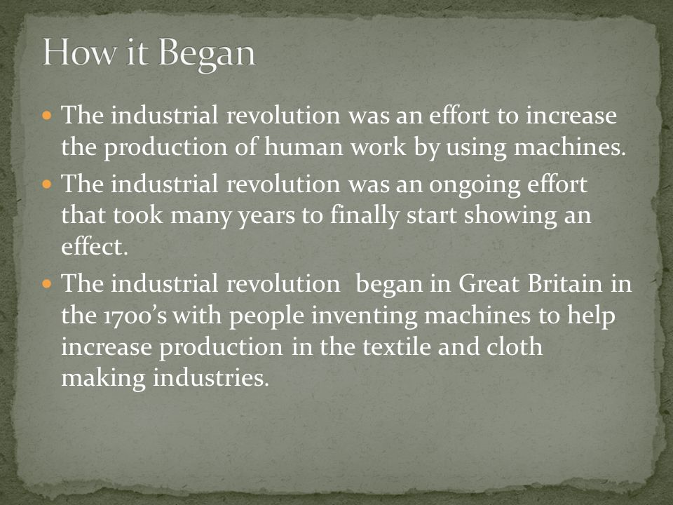 The industrial revolution was an effort to increase the production of human work by using machines.