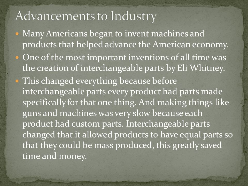Many Americans began to invent machines and products that helped advance the American economy.