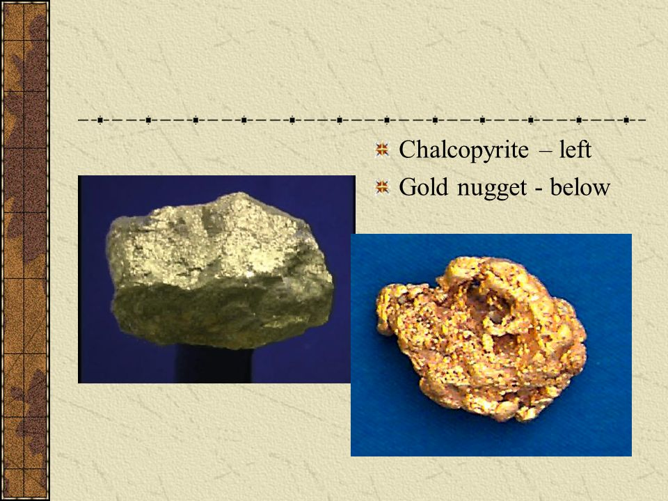 Chalcopyrite – left Gold nugget - below