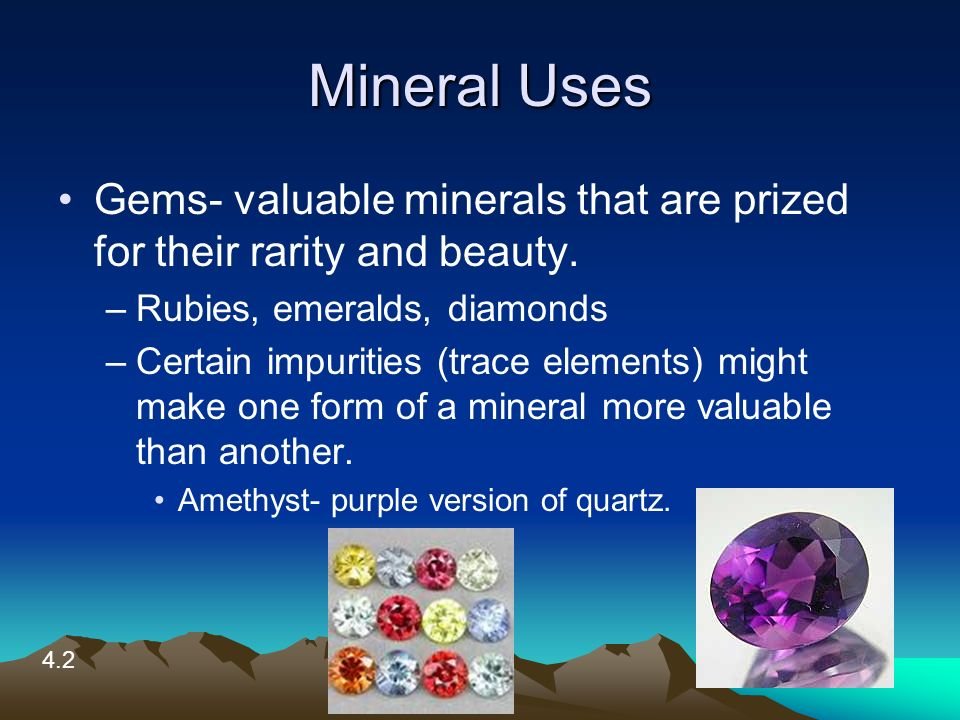 Mineral Uses Gems- valuable minerals that are prized for their rarity and beauty.