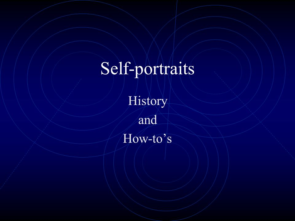 Self-portraits History and How-to's