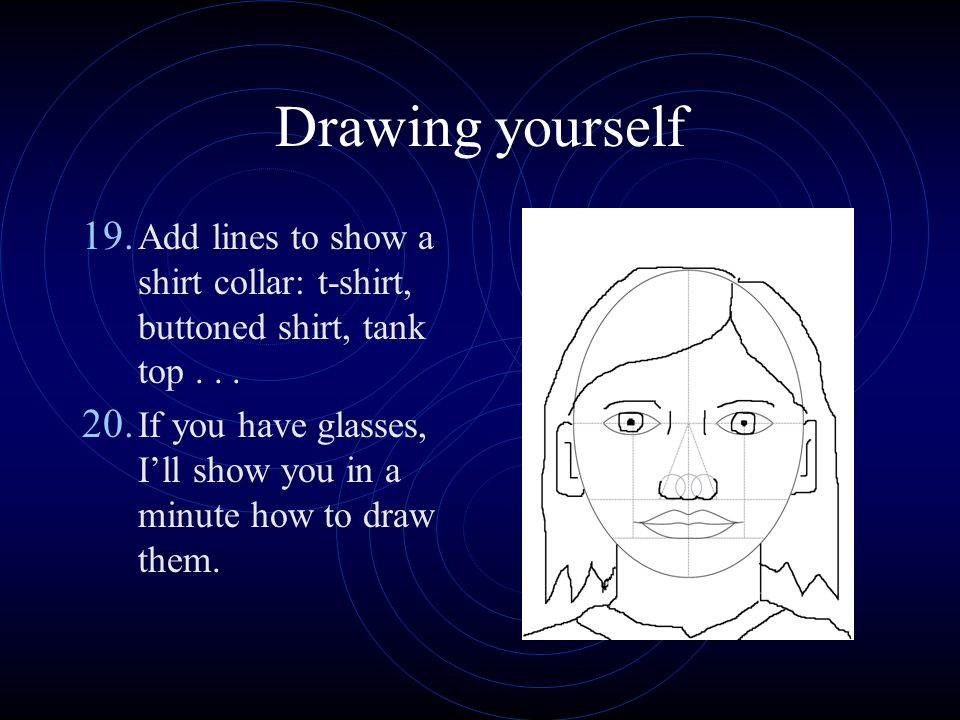 Drawing yourself 19. Add lines to show a shirt collar: t-shirt, buttoned shirt, tank top...